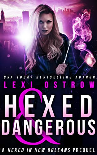 Hexed and Dangerous: A Hexed in New Orleans Prequel  Lexi Ostrow