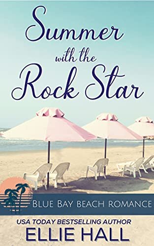 Summer with the Rock Star (Blue Bay Beach Reads Romance Book 2)  Ellie Hall