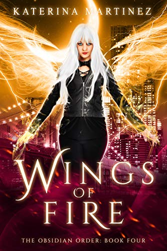Wings of Fire (The Obsidian Order Book 4)  Katerina Martinez