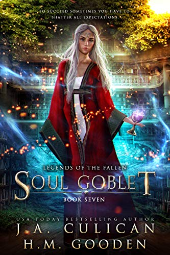 Soul Goblet (Legends of the Fallen Book 7)  J.A. Culican and H.M. Gooden