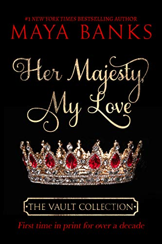 Her Majesty My Love (The Vault Collection) Maya Banks