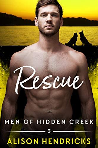 Rescue (Men of Hidden Creek Season 4 Book 3)  Alison Hendricks