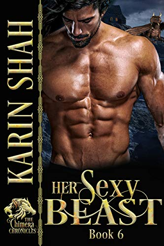 Her Sexy Beast (The Chimera Chronicles Book 6) Karin Shah