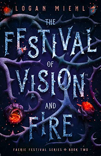 The Festival of Vision and Fire (Faerie Festival Series Book 2) Logan Miehl