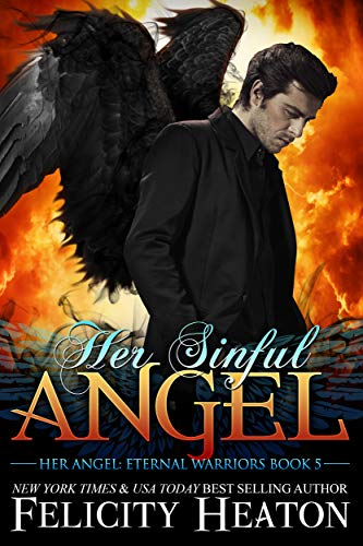 Her Sinful Angel (Her Angel: Eternal Warriors paranormal romance series Book 5)  Felicity Heaton