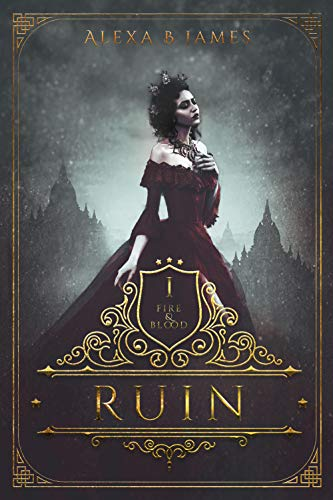 Ruin (Fire & Blood Book 1)  Alexa B James