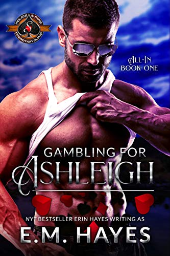 Gambling for Ashleigh (Police and Fire: Operation Alpha) (All In Book 1)  E.M. Hayes