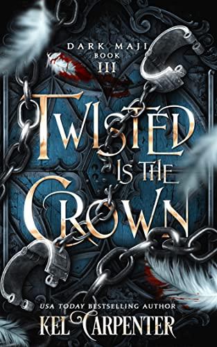 Twisted is the Crown (Dark Maji Book 3)  Kel Carpenter and Lucinda Dark