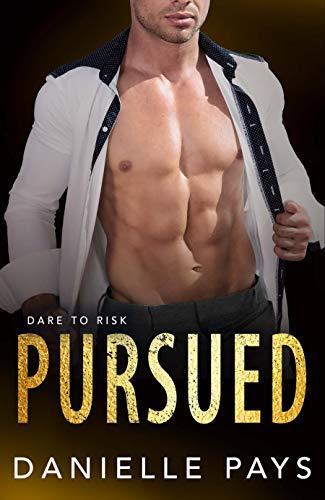 Pursued (Dare to Risk - A Romantic Suspense Series Book 2)  Danielle Pays