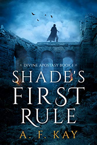 Shade's First Rule (Divine Apostasy Book 1)  A. F. Kay