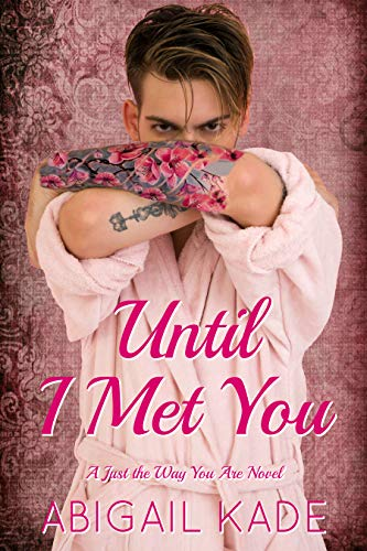 Until I Met You (Just the Way You Are Book 2)  Abigail Kade