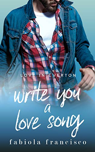 Write You A Love Song (Love in Everton Book 1)  Fabiola Francisco