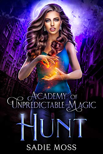 Hunt (Academy of Unpredictable Magic Book 5) Sadie Moss