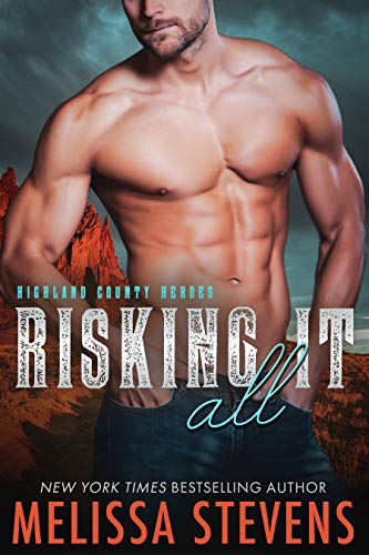 Risking It All (Highland County Heroes Book 5)  Melissa Stevens