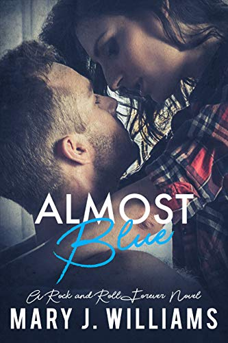 Almost Blue (Rock and Roll Forever Book 2)   Mary J. Williams