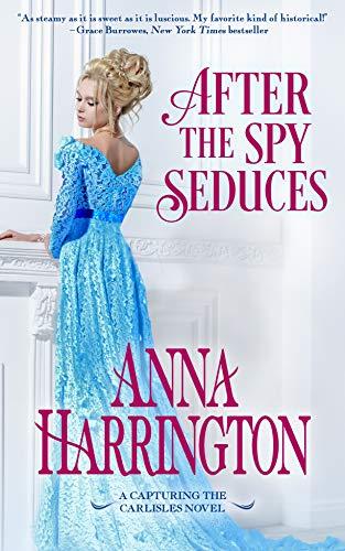 After the Spy Seduces (Capturing the Carlisles Book 6)  Anna Harrington
