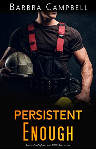 Persistent Enough: Alpha Firefighter and BBW Romance (Hot Enough Book 1)  Barbra Campbell