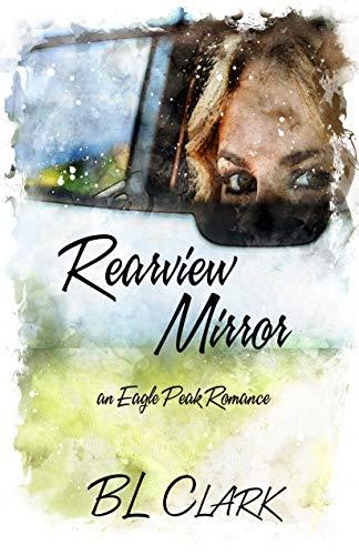 Rearview Mirror: an Eagle Peak Romance  B.L. Clark