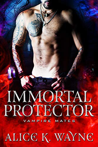 Immortal Protector: Vampire Mates Alice K. Wayne