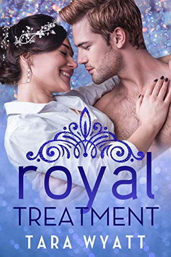 Royal Treatment: A Standalone Royal Romance  Tara Wyatt