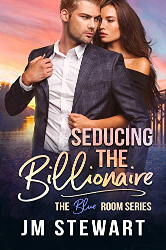 Seducing the Billionaire (The Blue Room Book 1) JM Stewart