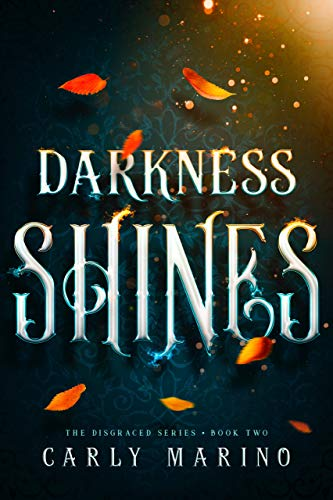 Darkness Shines (Disgraced Series Book 2) Carly Marino