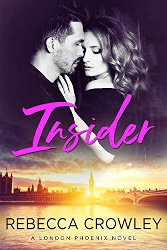 Insider (London Phoenix Book 1) Rebecca Crowley
