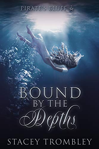 Bound by the Depths (Pirate's Bluff Book 2) Stacey Trombley