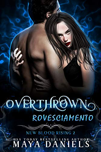 Rovesciamento: Overthrown (New Blood Rising Book 2)  Maya Daniels