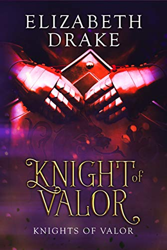 Knight of Valor: Knights of Valor  Elizabeth Drake