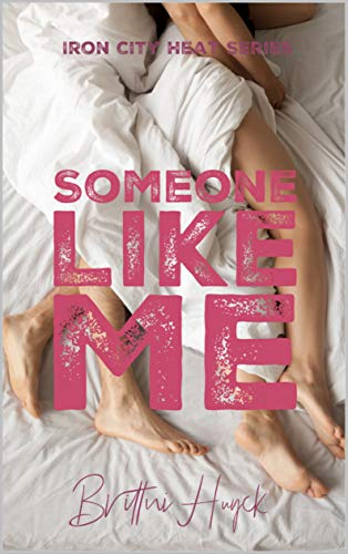 Someone Like Me (Iron City Heat Series Book 2) Brittni Huyck