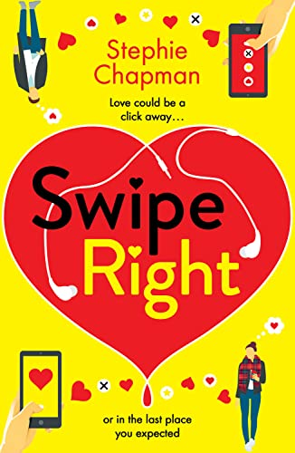 Swipe Right: A laugh out loud, totally uplifting romantic comedy   Stephie Chapman
