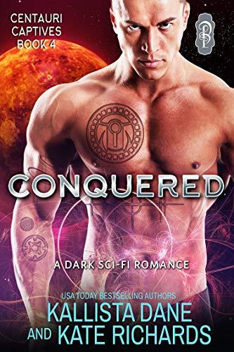 Conquered: A Dark Sci-Fi Romance (Centauri Captives Book 4)  Kallista Dane and Kate Richards