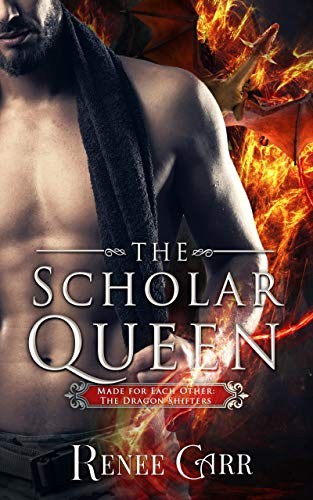 The Scholar Queen (Made for Each Other: The Dragon Shifters Book 2)  Renee Carr