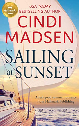 Sailing at Sunset: A feel-good romance from Hallmark Publishing Cindi Madsen