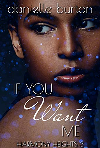 If You Want Me (Harmony Heights Book 3)  Danielle Burton