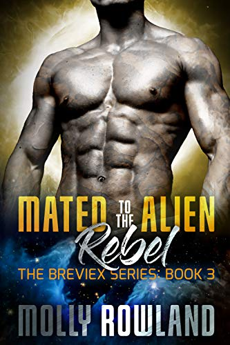 Mated to the Alien Rebel: The Breviex Series Book 3  Molly Rowland