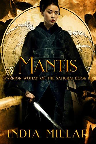 Mantis (Warrior Woman of the Samurai Book 2)  India Millar