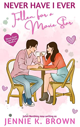 Never Have I Ever Fallen for a Movie Star (Never Ever Love Series Book 4) Juliet Bardsley