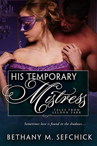 His Temporary Mistress (Tales From Seldon Park Book 20) Bethany Sefchick