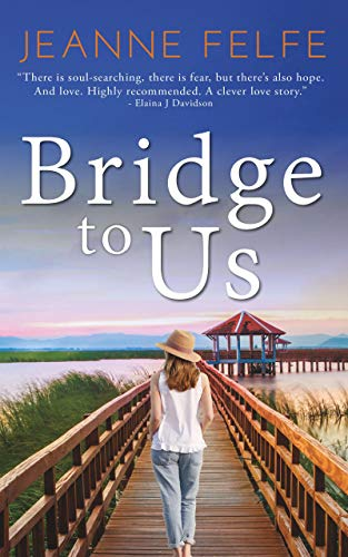 Bridge to Us: A Love Lost and Found Novel  Jeanne Felfe