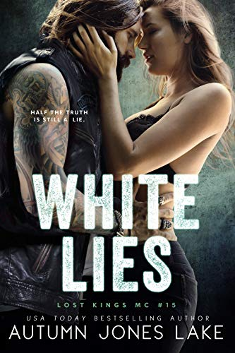White Lies (Lost Kings MC Book 15)  Autumn Jones Lake