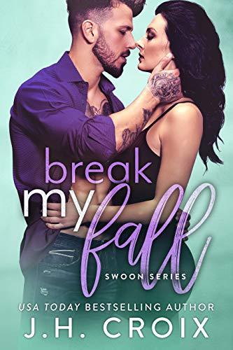 Break My Fall (Swoon Series Book 3)  J.H. Croix