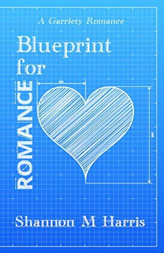 Blueprint for Romance: A Garriety Romance Shannon M Harris