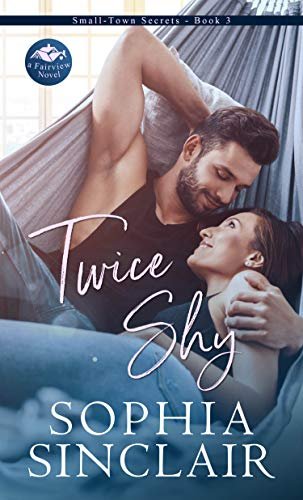 Twice Shy: A Fairview Novel (Small-Town Secrets Book 3)   Sophia Sinclair