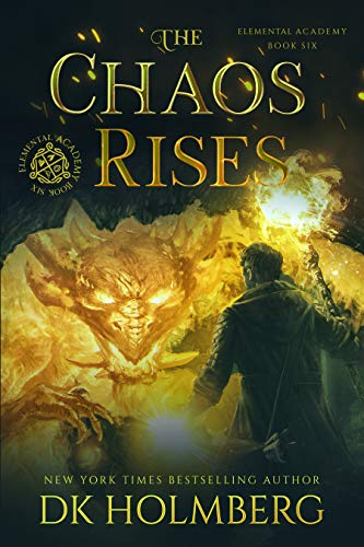 The Chaos Rises (Elemental Academy Book 6)  D.K. Holmberg