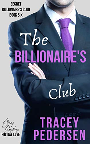 The Billionaire's Club (Secret Billionaire's Club Book 6)  Tracey Pedersen