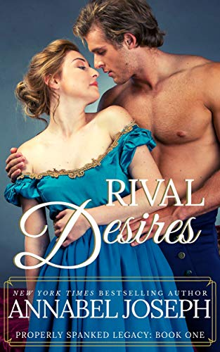 Rival Desires (Properly Spanked Legacy Book 1)  Annabel Joseph