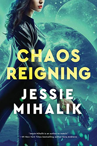 Chaos Reigning: A Novel (The Consortium Rebellion Book 3)  Jessie Mihalik