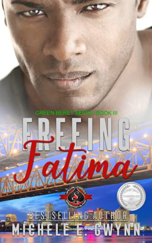 Freeing Fatima (Special Forces: Operation Alpha) (Green Beret Book 3)  Michele E. Gwynn